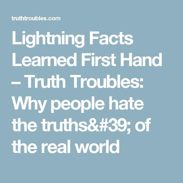 Lightning Facts Learned First Hand – Truth Troubles:  Why people hate the truths' of the real  world