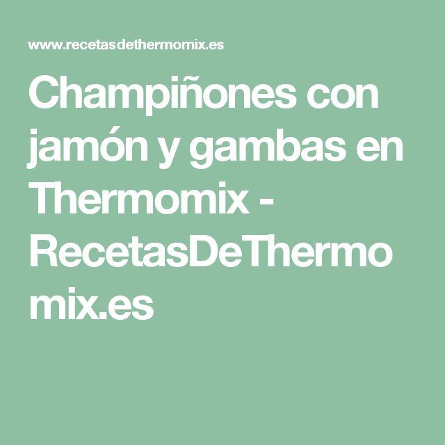 Champiñones con jamón y gambas en Thermomix - RecetasDeThermomix.es