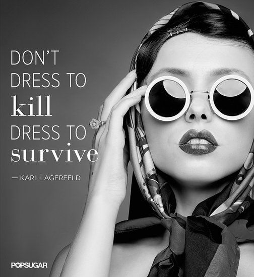 34 Famous Fashion Quotes Perfect For Your Pinterest Board: Survival of the fashionably fittest.