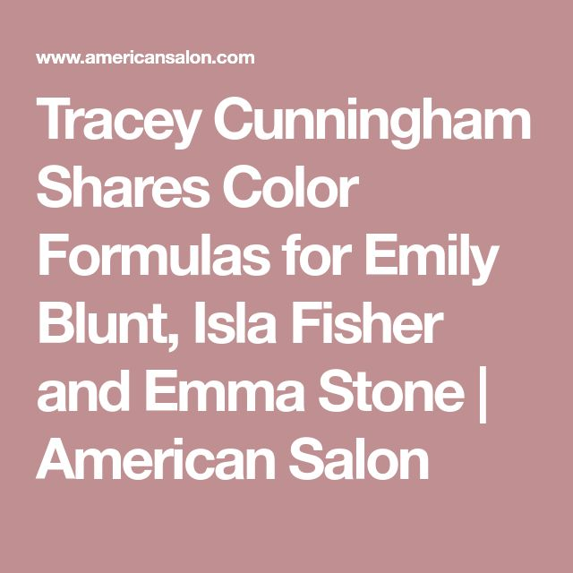 Tracey Cunningham Shares Color Formulas for Emily Blunt, Isla Fisher and Emma Stone | American Salon