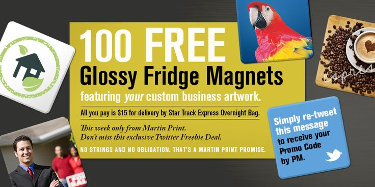 100 FREE GLOSSY FRIDGE MAGNETS Twitter exclusive for this week only. 100 FREE Glossy Fridge Magnets featuring your business designs. Pay just $15 for delivery by Star Track Express overnight bag.  All other production costs will be covered by Martin Print. Get your special Promo Code by simply re-tweeting the message pinned to the top of our Twitter page. Offer ends 08/04/2015.