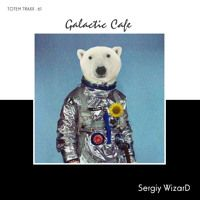 [TTDG61] Sergiy WizarD - Galactic Cafe Ep by TOTEM TRAXX on SoundCloud