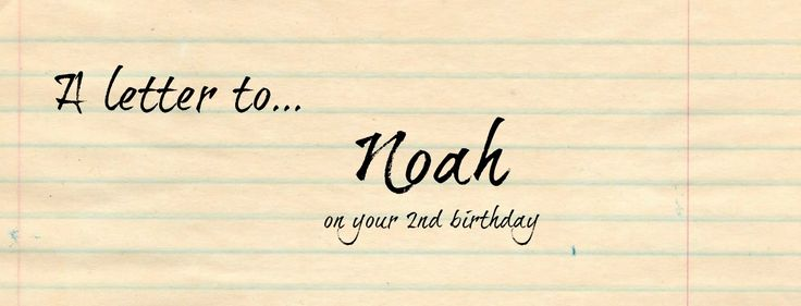 A letter to Noah on your 2nd birthday
