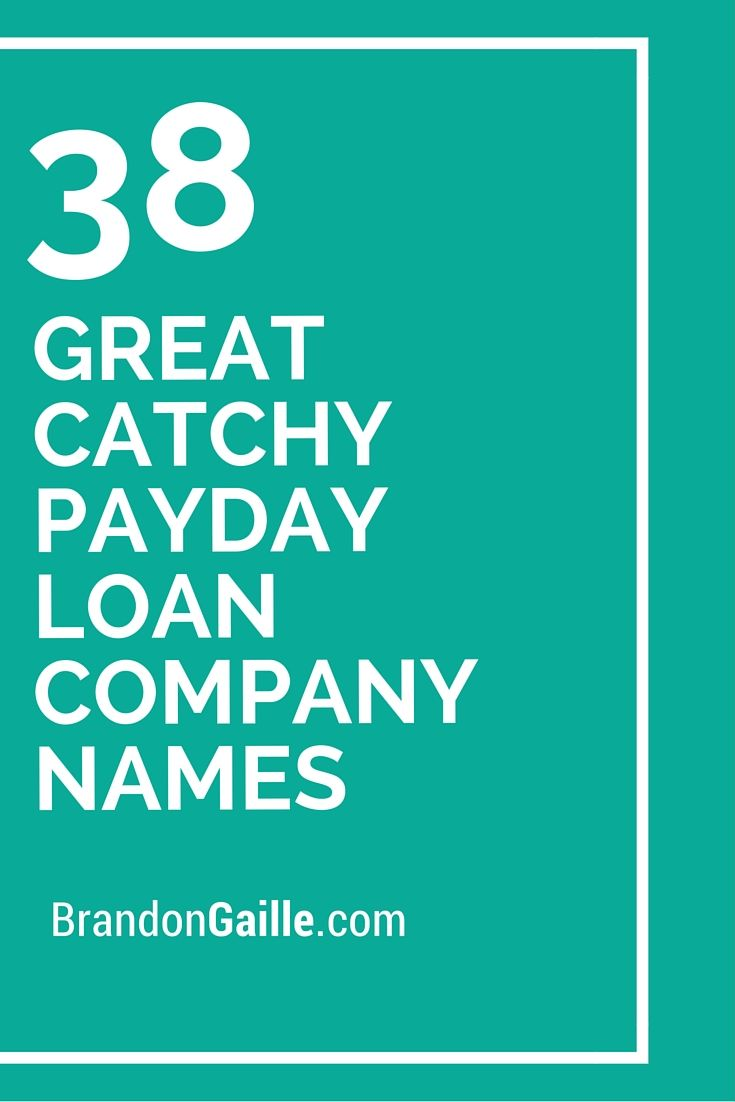 38 Great Catchy Payday Loan Company Names | Payday loan ...