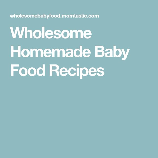 Wholesome Homemade Baby Food Recipes