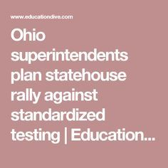 Ohio superintendents plan statehouse rally against standardized testing | Education Dive