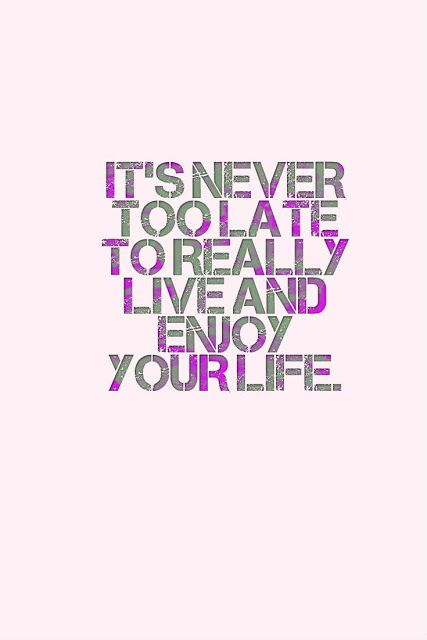 Its Time To Live And Enjoy Life Living Your Best Life Quotes