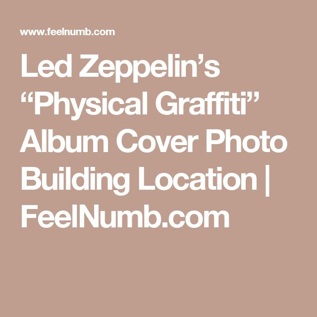 "Led Zeppelin's ""Physical Graffiti"" Album Cover Photo Building Location | FeelNumb.com"