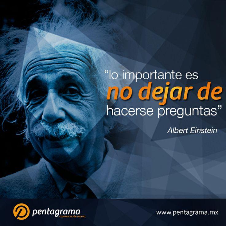 """""""Lo importante es no dejar de hacerse preguntas"""" Albert Einstein"""