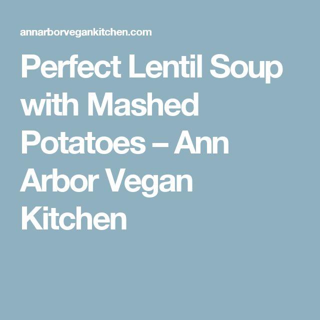 Perfect Lentil Soup with Mashed Potatoes – Ann Arbor Vegan Kitchen