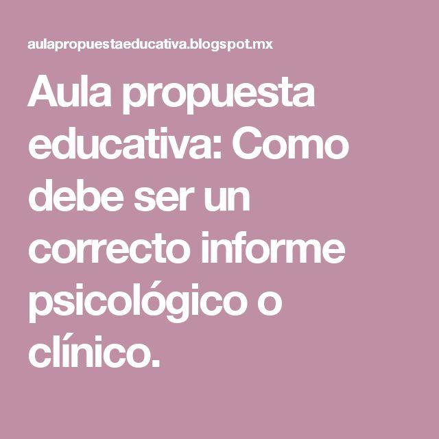 Aula propuesta educativa: Como debe ser un correcto informe psicológico o clínico.