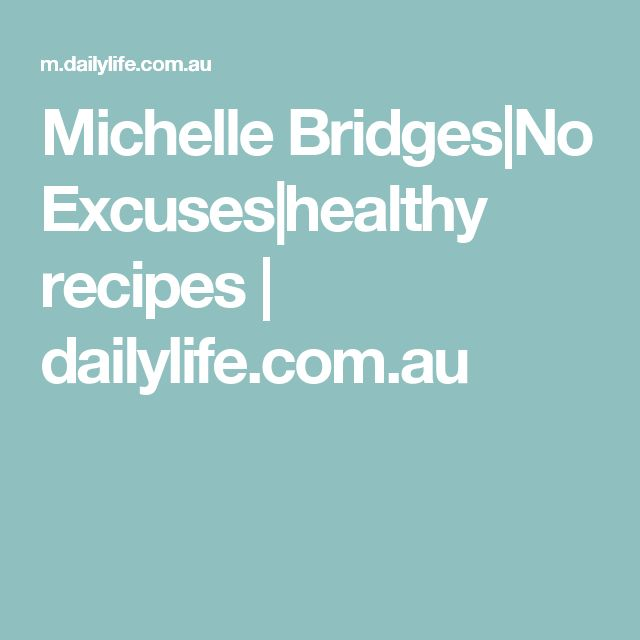 Michelle Bridges|No Excuses|healthy recipes | dailylife.com.au