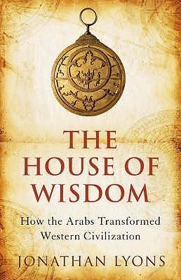 """""""The House of Wisdom"""", by Jonathan Lyons - Following the fall of Rome, Western Europe was a world of minimal literacy and violent conflict. Meanwhile Arab culture was thriving, and had become a powerhouse of intellectual exploration and discussion. In this book Jonathan Lyons restores credit to the Arab thinkers of the past."""