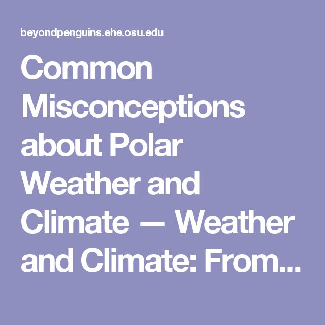 Common Misconceptions about Polar Weather and Climate — Weather and Climate: From Home to the Poles — Beyond Penguins and Polar Bears