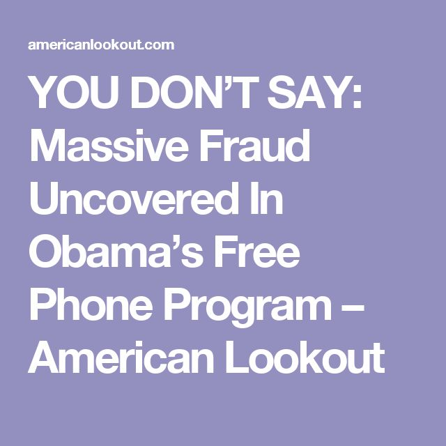 YOU DON'T SAY: Massive Fraud Uncovered In Obama's Free Phone Program – American Lookout