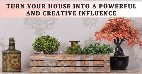 TURN YOUR HOUSE INTO A POWERFUL AND CREATIVE INFLUENCE -- https://goo.gl/0yUAEY