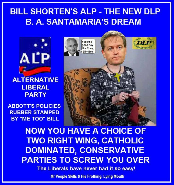 SHORTEN HAVE FAILED LABOR BIG TIME. RESIGN BILL ,GIVE WAY TO A REAL LABOR LEADER ALBO Photo Mr People Skills & His Frothing, Lying Mouth