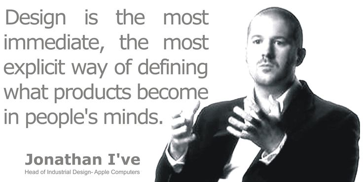 Jonathan Ive; the world best industrial product designer.