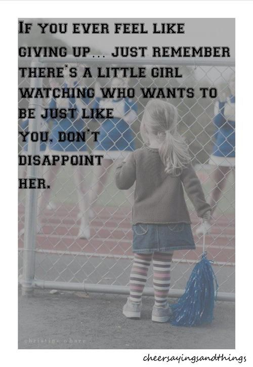 This was always my mindset when I cheered. But these words are really applicable to life.