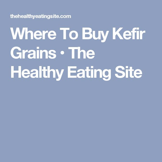 Where To Buy Kefir Grains • The Healthy Eating Site