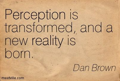 Quotation-Dan-Brown-perception-reality-Meetville-Quotes-236760.jpg (403×275)