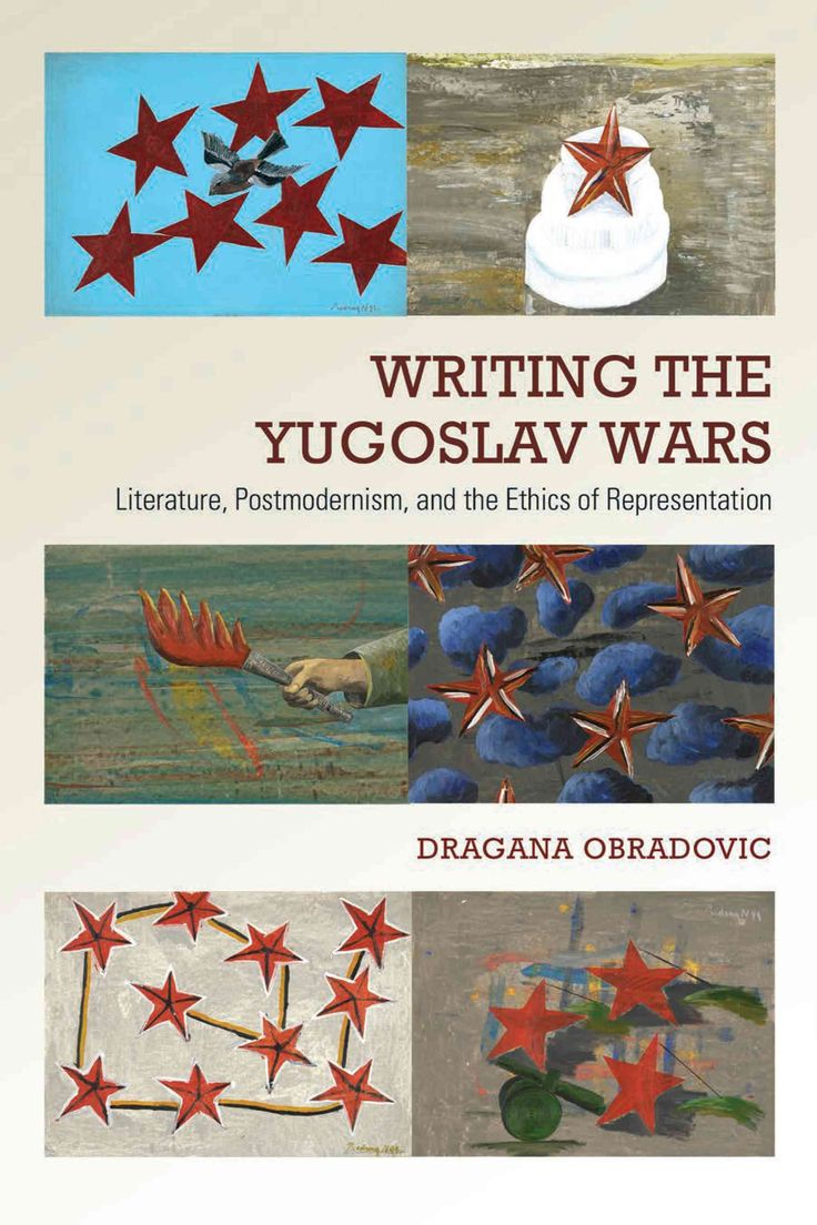 Writing the Yugoslav Wars: Literature, Postmodernism, and the Ethics of Representation