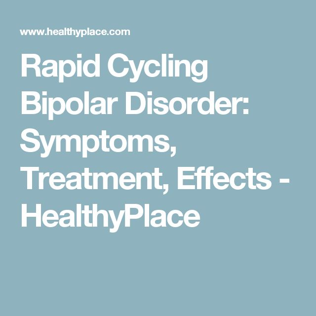 Rapid Cycling Bipolar Disorder: Symptoms, Treatment, Effects - HealthyPlace