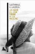 LO QUE EL DÍA DEBE A LA NOCHE - KHADRA YASMINA - Sinopsis del libro, reseñas, criticas, opiniones - Quelibroleo