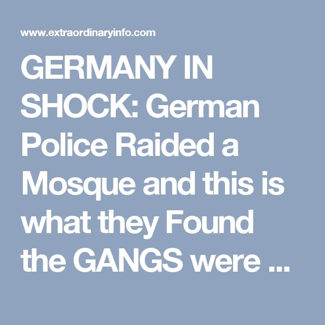 GERMANY IN SHOCK: German Police Raided a Mosque and this is what they Found the GANGS were Trying to Hide
