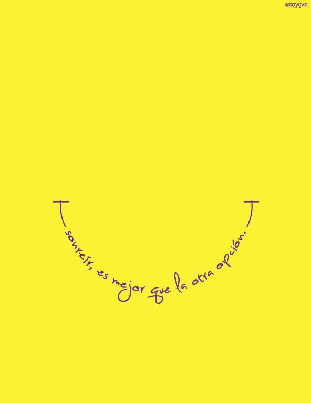 Sonreír, es mejor que la otra opción.