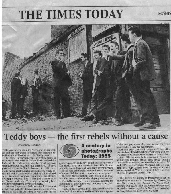 Teddy Boys were working class British adolescents that adopted styles from menswear: longer jackets, cuffed sleeves, waistcoats. well-cut narrow trousers, and high turned back lapels.