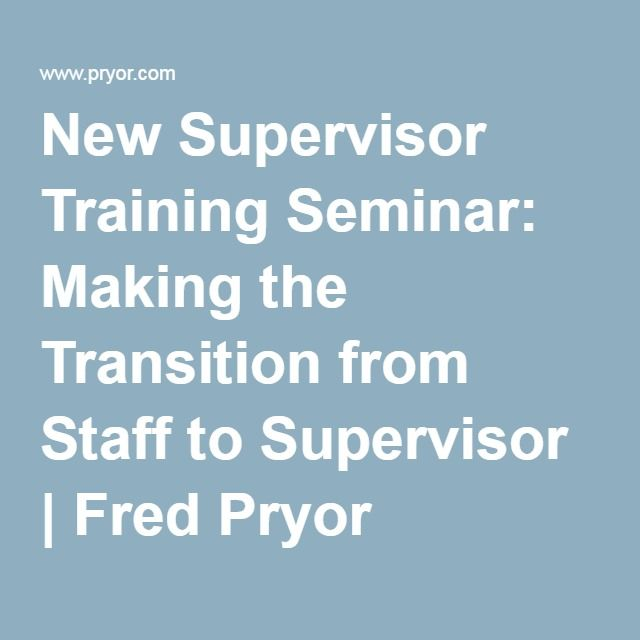 New Supervisor Training Seminar: Making the Transition from Staff to Supervisor | Fred Pryor Seminars/CareerTrack