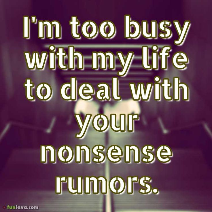too-busy-to-deal-with-rumors -  Exciting Quotes About How To Deal With Rumors