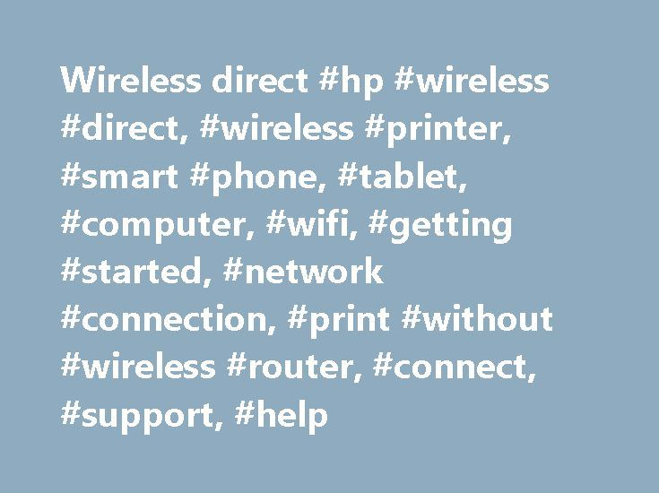 Wireless direct #hp #wireless #direct, #wireless #printer, #smart #phone, #tablet, #computer, #wifi, #getting #started, #network #connection, #print #without #wireless #router, #connect, #support, #help http://kansas.remmont.com/wireless-direct-hp-wireless-direct-wireless-printer-smart-phone-tablet-computer-wifi-getting-started-network-connection-print-without-wireless-router-connect-support-he/  # Wireless printing center What is HP wireless direct and Wi-Fi Direct? HP wireless direct and…