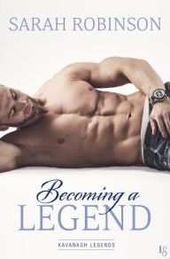 Becoming a Legend By Sarah Robinson - Sexy Irish playboy Kane seduces Nora into a hot night of passion. But soon he discovers that love is the toughest battle of all…