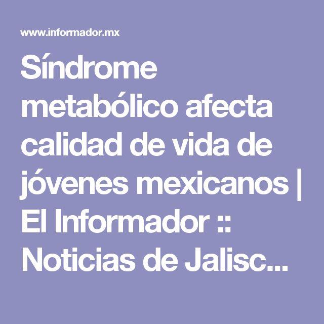 Síndrome metabólico afecta calidad de vida de jóvenes mexicanos | El Informador :: Noticias de Jalisco, México, Deportes & Entretenimiento