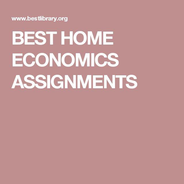 BEST HOME ECONOMICS ASSIGNMENTS                              …