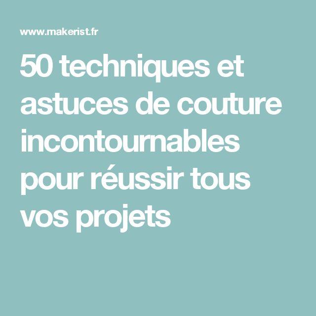 50 techniques et astuces de couture incontournables pour réussir tous vos projets