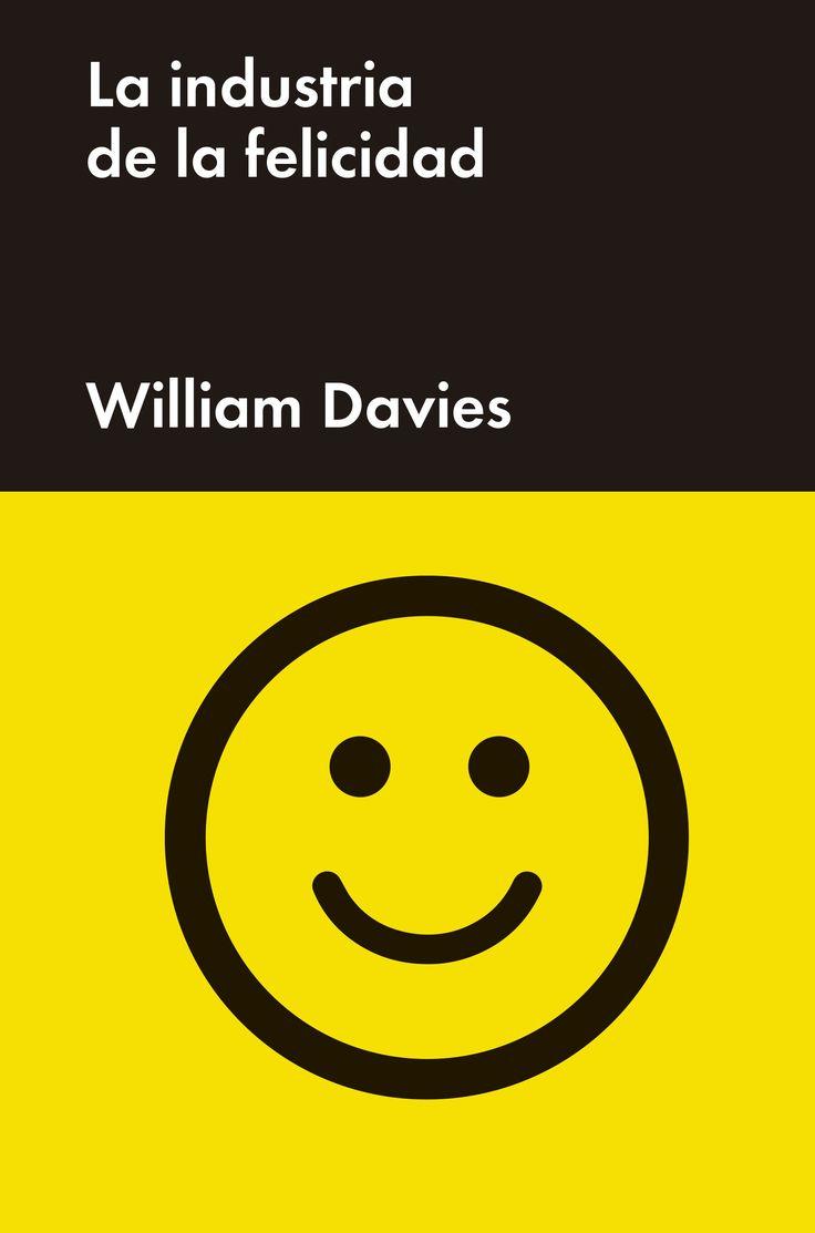 """En """"La industria de la felicidad"""" William Davies recorre los pasillos de empresas, laboratorios y oficinas gubernamentales para describir cómo se construye la noción dominante de felicidad, cómo se mide, cómo se vende. En el camino dibuja un implacable retrato del capitalismo contemporáneo y delinea otra idea de felicidad, acaso menos rentable pero más esperanzadora."""