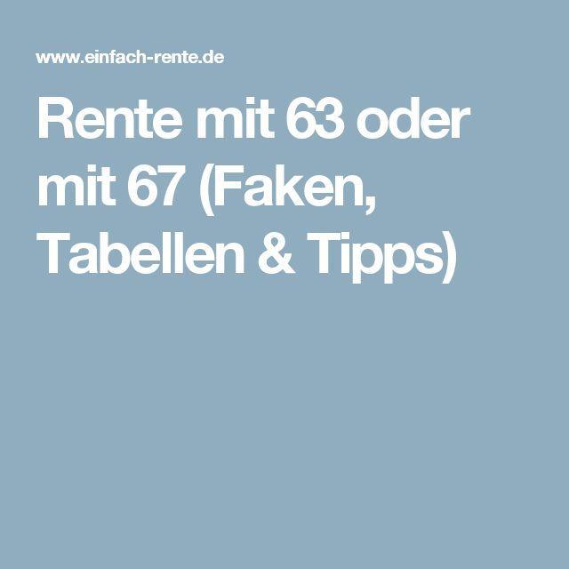 Rente mit 63 oder mit 67 (Faken, Tabellen & Tipps)