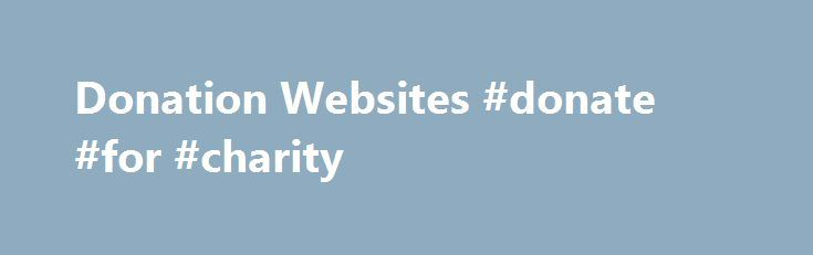 Donation Websites #donate #for #charity http://donate.nef2.com/donation-websites-donate-for-charity/  #online donation websites # MyEvent is the best fundraising website because our fees are the lowest (see above), and you do not need a separate payment account. MyEvent is a payment facilitator, therefore you don t need a Pay Pal or other merchant account. Compare us to our competitors who typically charge 5% + 2.9% Pay Pal fees. We handle everything seamlessly and charge much less. We are a…