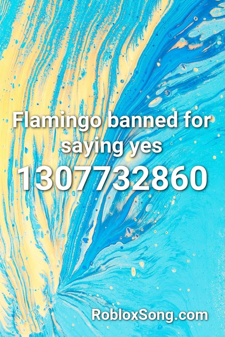 Flamingo Song Code For Roblox Flamingo Banned For Saying Yes Roblox Id Roblox Music Codes In 2020 Minions Banana Song Roblox Songs