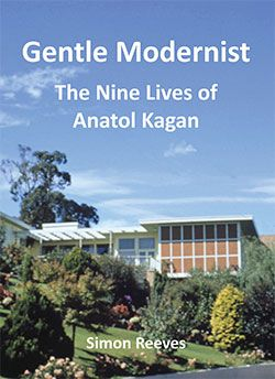 Gentle Modernist: The Nine Lives of Anatol Kagan by Simon Reeves