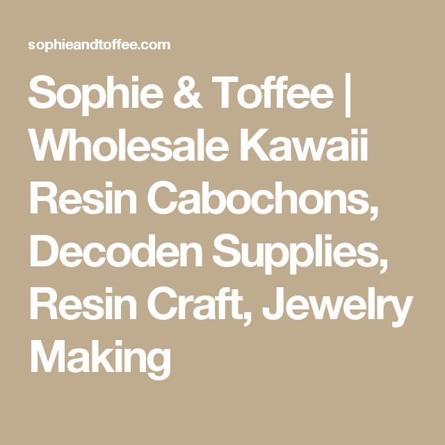 Sophie & Toffee | Wholesale Kawaii Resin Cabochons, Decoden Supplies, Resin Craft, Jewelry Making