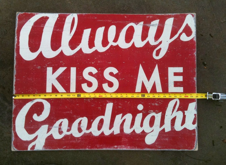 Always Kiss Me GoodnightWall Colors, Wall Art, Kiss Me, Goodnight Wall, Wood Signs, Kisses Me, Painting Colors, Love Quotes, Bedrooms Decor