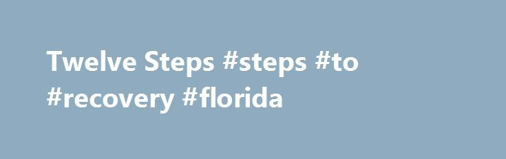 Twelve Steps #steps #to #recovery #florida http://ghana.remmont.com/twelve-steps-steps-to-recovery-florida/  # 12 Steps & 8 Principles Celebrate Recovery is a Christ-centered program with foundations firmly established in Biblical truth. The 12 Steps with accompanying Scriptures and the 8 Principles based on the Beatitudes offer participants a clear path of salvation and discipleship; bringing hope, freedom, sobriety, healing, and the opportunity to give back one day at a time through our…