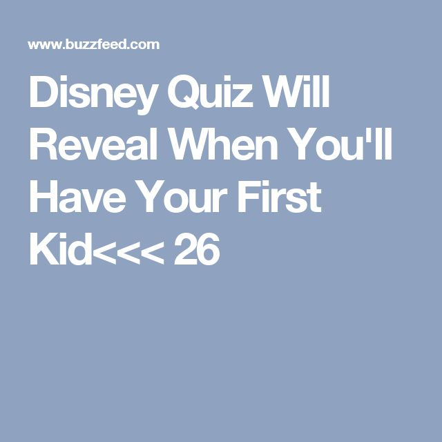 Disney Quiz Will Reveal When You'll Have Your First Kid<<< 26