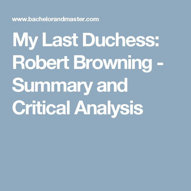 a plot summary of robert brownings novel my last duchess Robert browning was born in south london in 1812  'my last duchess',  published in 1842, is based on a true story: in 1558 the duke of ferrara, at the  age of.