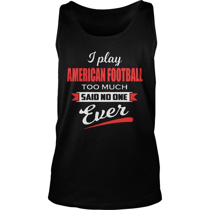 I Play American Football Too Much Said No One Ever TShirt #gift #ideas #Popular #Everything #Videos #Shop #Animals #pets #Architecture #Art #Cars #motorcycles #Celebrities #DIY #crafts #Design #Education #Entertainment #Food #drink #Gardening #Geek #Hair #beauty #Health #fitness #History #Holidays #events #Home decor #Humor #Illustrations #posters #Kids #parenting #Men #Outdoors #Photography #Products #Quotes #Science #nature #Sports #Tattoos #Technology #Travel #Weddings #Women