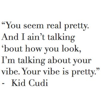 Your vibe is pretty. Cudder